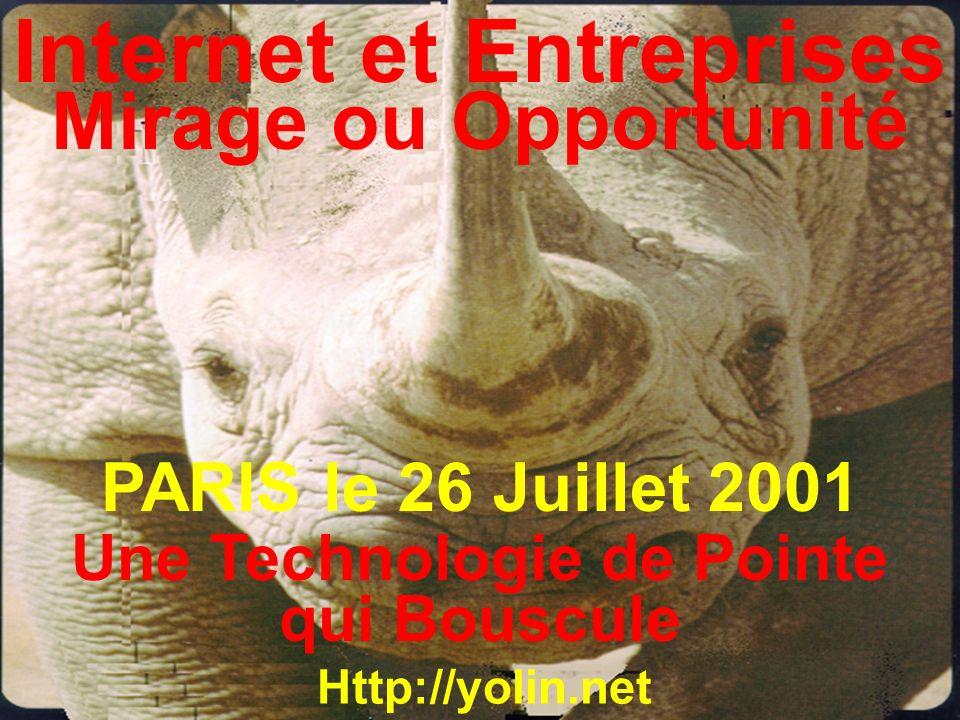 Internet et Entreprises Mirage ou Opportunité Http://yolin.net Une Technologie de Pointe qui Bouscule PARIS le 26 Juillet 2001