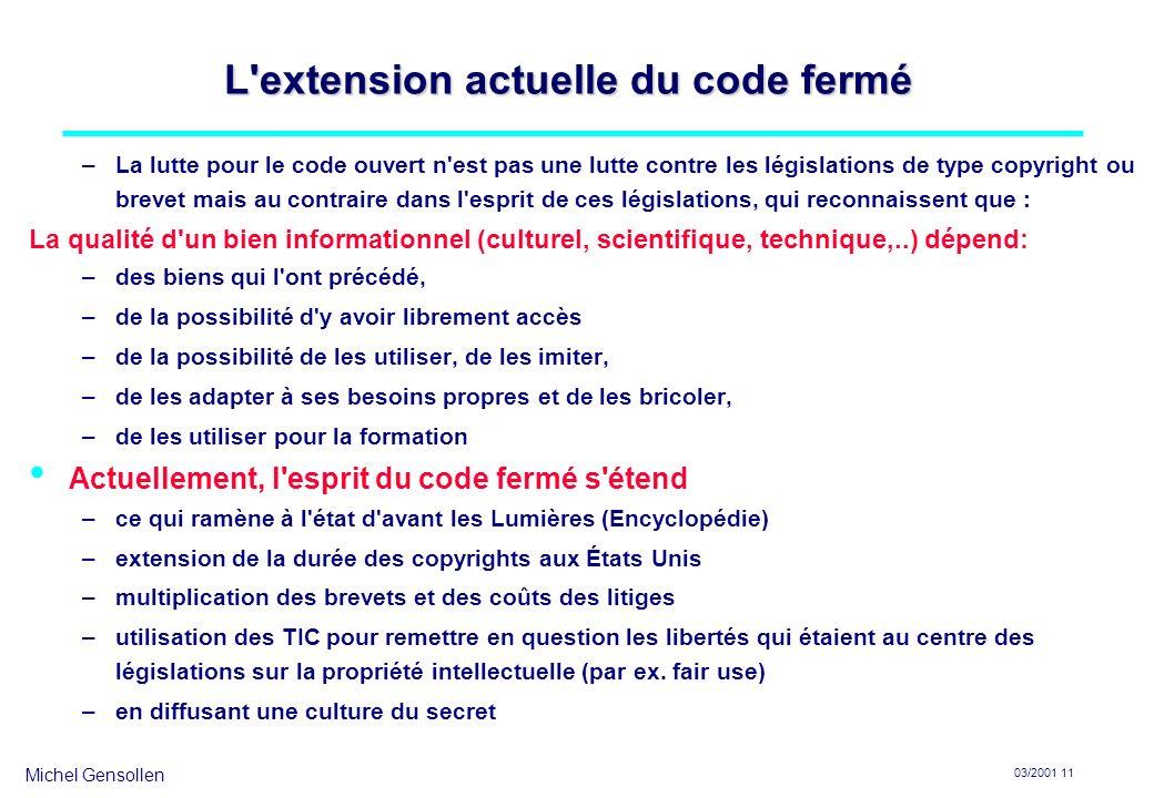 Michel Gensollen 03/2001 11 L'extension actuelle du code fermé –La lutte pour le code ouvert n'est pas une lutte contre les législations de type copyr