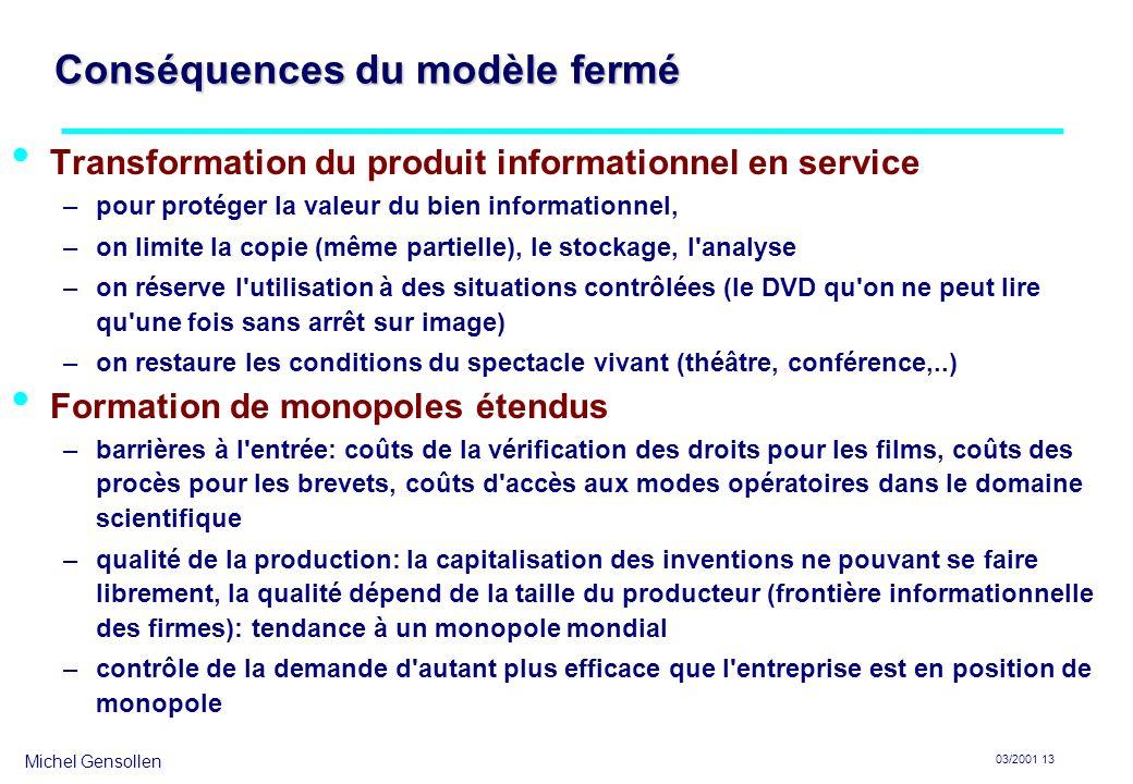 Michel Gensollen 03/2001 13 Conséquences du modèle fermé Transformation du produit informationnel en service –pour protéger la valeur du bien informat