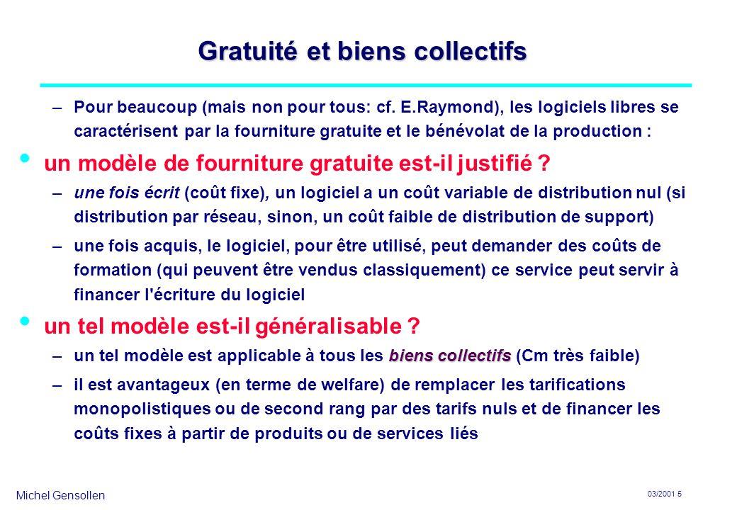 Michel Gensollen 03/2001 5 Gratuité et biens collectifs –Pour beaucoup (mais non pour tous: cf. E.Raymond), les logiciels libres se caractérisent par
