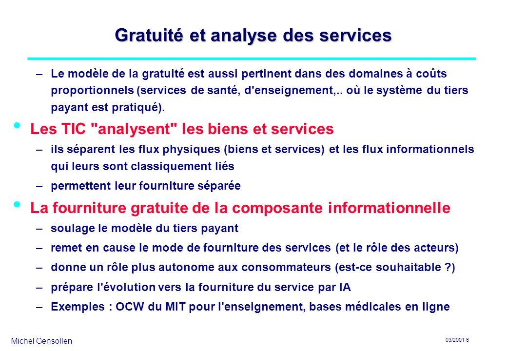 Michel Gensollen 03/2001 6 Gratuité et analyse des services –Le modèle de la gratuité est aussi pertinent dans des domaines à coûts proportionnels (se