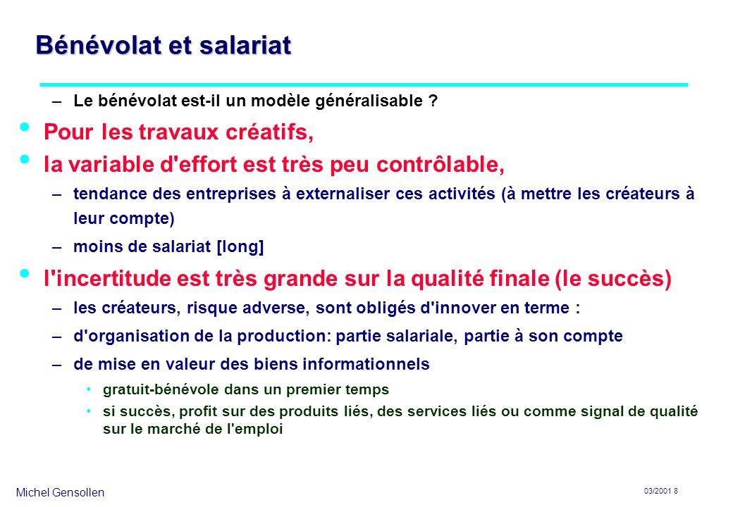 Michel Gensollen 03/2001 8 Bénévolat et salariat –Le bénévolat est-il un modèle généralisable ? Pour les travaux créatifs, la variable d'effort est tr