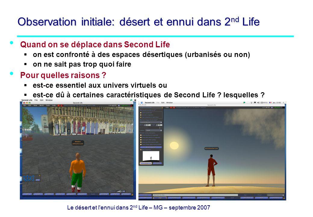 Le désert et l ennui dans 2 nd Life – MG – septembre 2007 Observation initiale: désert et ennui dans 2 nd Life Quand on se déplace dans Second Life on est confronté à des espaces désertiques (urbanisés ou non) on ne sait pas trop quoi faire Pour quelles raisons .
