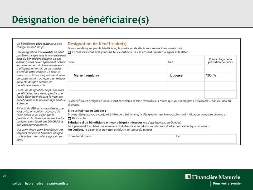 23 Désignation de bénéficiaire(s) Marie Tremblay 100 % Épouse