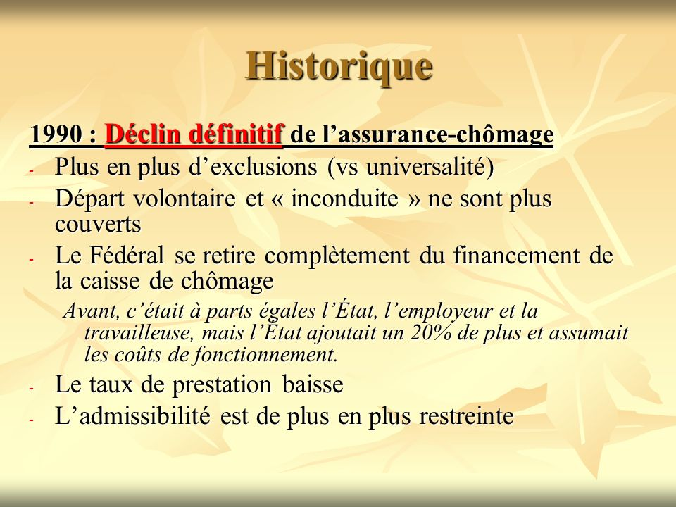 Historique 1990 : Déclin définitif de lassurance-chômage - Plus en plus dexclusions (vs universalité) - Départ volontaire et « inconduite » ne sont pl