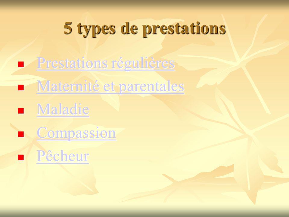 5 types de prestations Prestations régulières Prestations régulières Prestations régulières Prestations régulières Maternité et parentales Maternité e