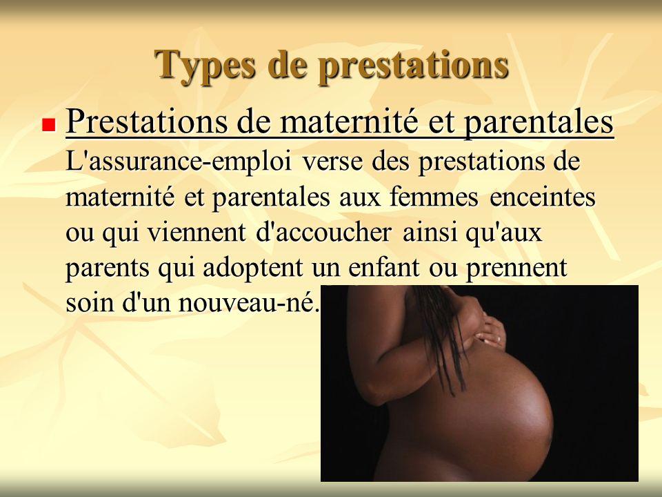 Types de prestations Prestations de maternité et parentales L'assurance-emploi verse des prestations de maternité et parentales aux femmes enceintes o