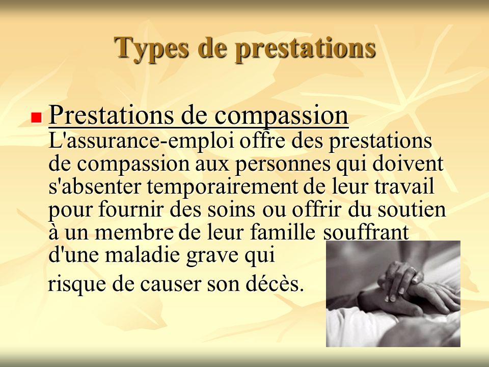 Types de prestations Prestations de compassion L'assurance-emploi offre des prestations de compassion aux personnes qui doivent s'absenter temporairem