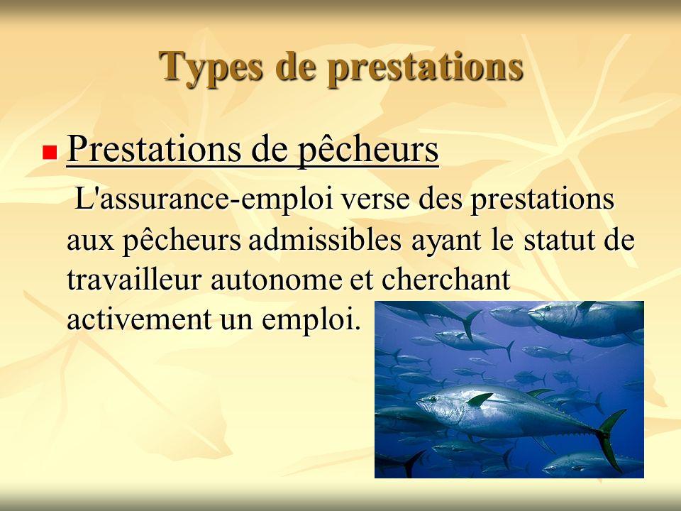 Types de prestations Prestations de pêcheurs L'assurance-emploi verse des prestations aux pêcheurs admissibles ayant le statut de travailleur autonome