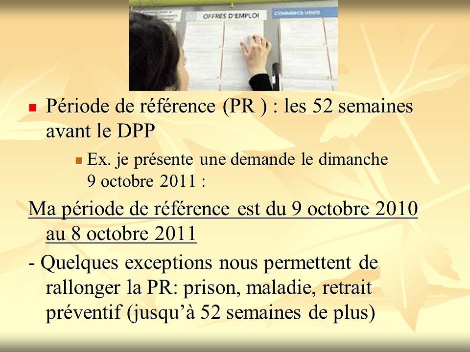 Période de référence (PR ) : les 52 semaines avant le DPP Période de référence (PR ) : les 52 semaines avant le DPP Ex. je présente une demande le dim