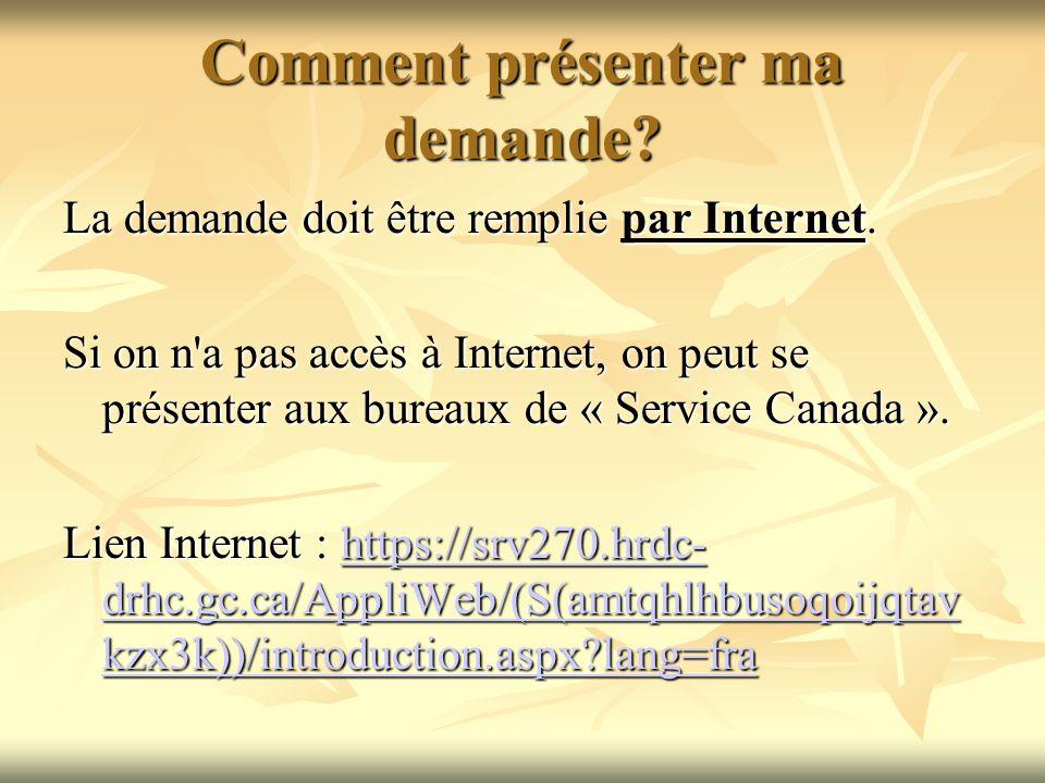 Comment présenter ma demande? La demande doit être remplie par Internet. Si on n'a pas accès à Internet, on peut se présenter aux bureaux de « Service