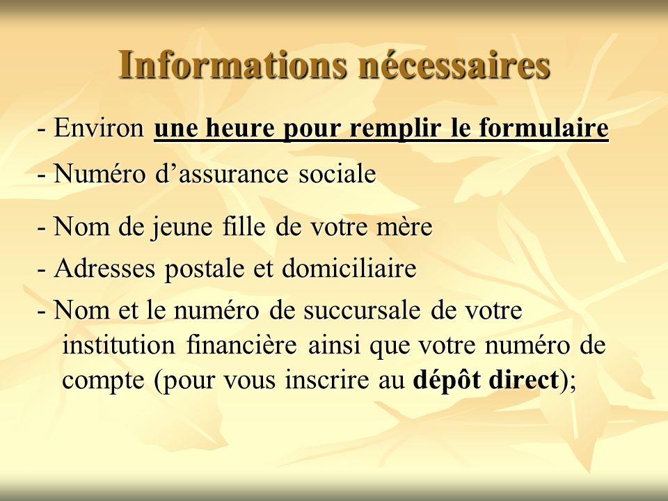 Informations nécessaires - Environ une heure pour remplir le formulaire - Numéro dassurance sociale - Nom de jeune fille de votre mère - Adresses post