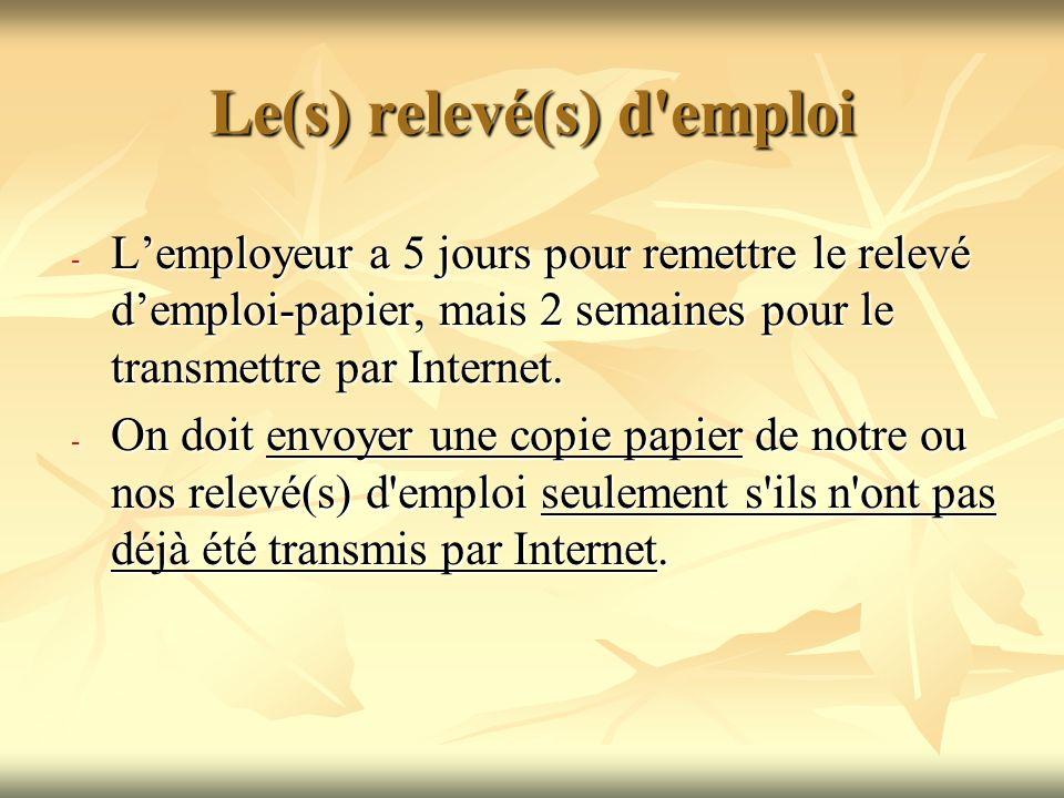 Le(s) relevé(s) d'emploi - Lemployeur a 5 jours pour remettre le relevé demploi-papier, mais 2 semaines pour le transmettre par Internet. - On doit en