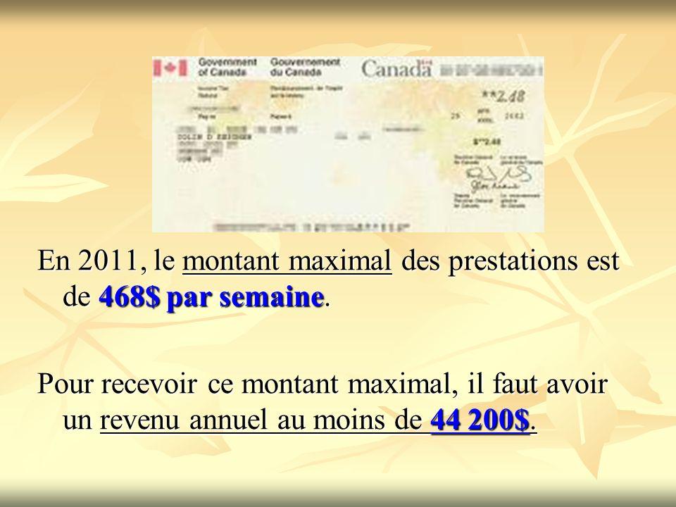 En 2011, le montant maximal des prestations est de 468$ par semaine. Pour recevoir ce montant maximal, il faut avoir un revenu annuel au moins de 44 2