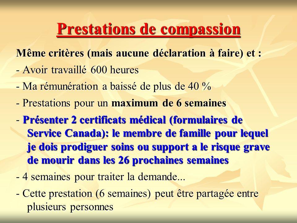 Prestations de compassion Même critères (mais aucune déclaration à faire) et : - Avoir travaillé 600 heures - Ma rémunération a baissé de plus de 40 %