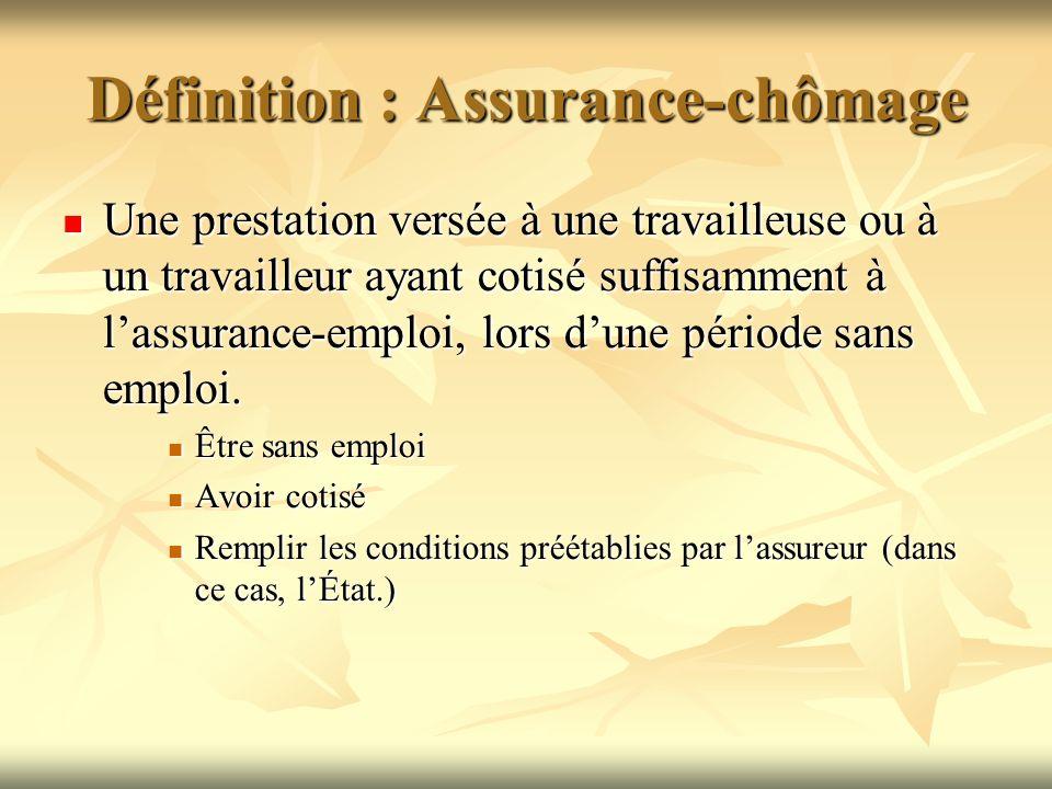 Définition : Assurance-chômage Une prestation versée à une travailleuse ou à un travailleur ayant cotisé suffisamment à lassurance-emploi, lors dune p