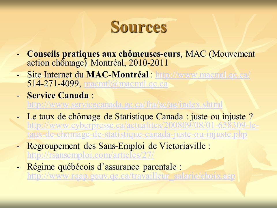 Sources -Conseils pratiques aux chômeuses-eurs, MAC (Mouvement action chômage) Montréal, 2010-2011 -Site Internet du MAC-Montréal : http://www.macmtl.