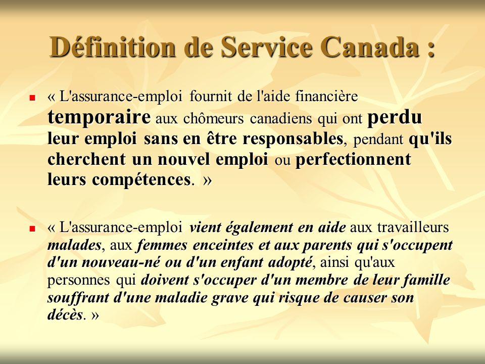 Définition de Service Canada : « L'assurance-emploi fournit de l'aide financière temporaire aux chômeurs canadiens qui ont perdu leur emploi sans en ê