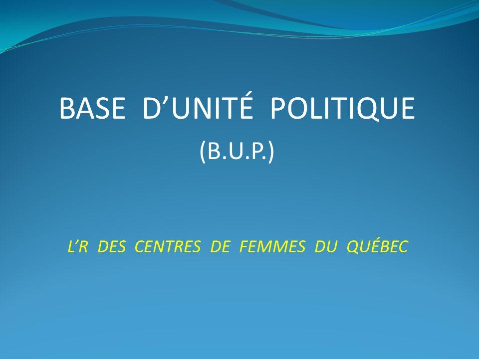 BASE DUNITÉ POLITIQUE (B.U.P.) LR DES CENTRES DE FEMMES DU QUÉBEC