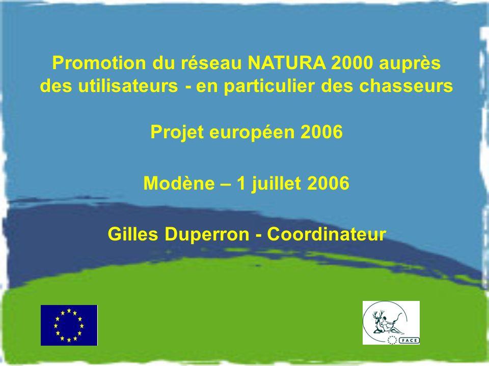 Promotion du réseau NATURA 2000 auprès des utilisateurs - en particulier des chasseurs Projet européen 2006 Modène – 1 juillet 2006 Gilles Duperron - Coordinateur