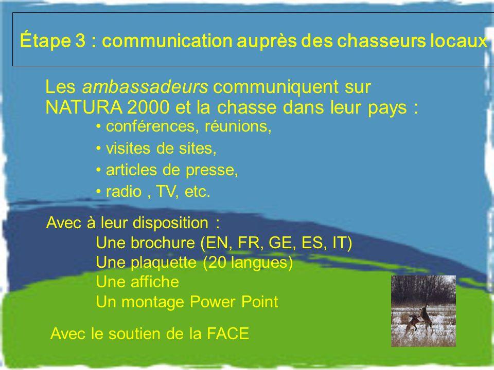 Étape 3 : communication auprès des chasseurs locaux Les ambassadeurs communiquent sur NATURA 2000 et la chasse dans leur pays : conférences, réunions, visites de sites, articles de presse, radio, TV, etc.