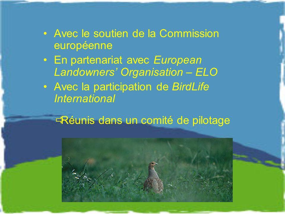 Avec le soutien de la Commission européenne En partenariat avec European Landowners Organisation – ELO Avec la participation de BirdLife International Réunis dans un comité de pilotage