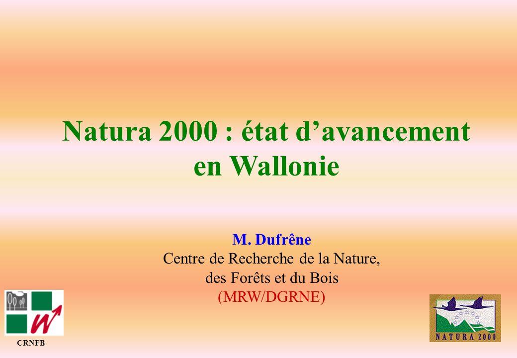 Natura 2000 : état davancement en Wallonie CRNFB M. Dufrêne Centre de Recherche de la Nature, des Forêts et du Bois (MRW/DGRNE)