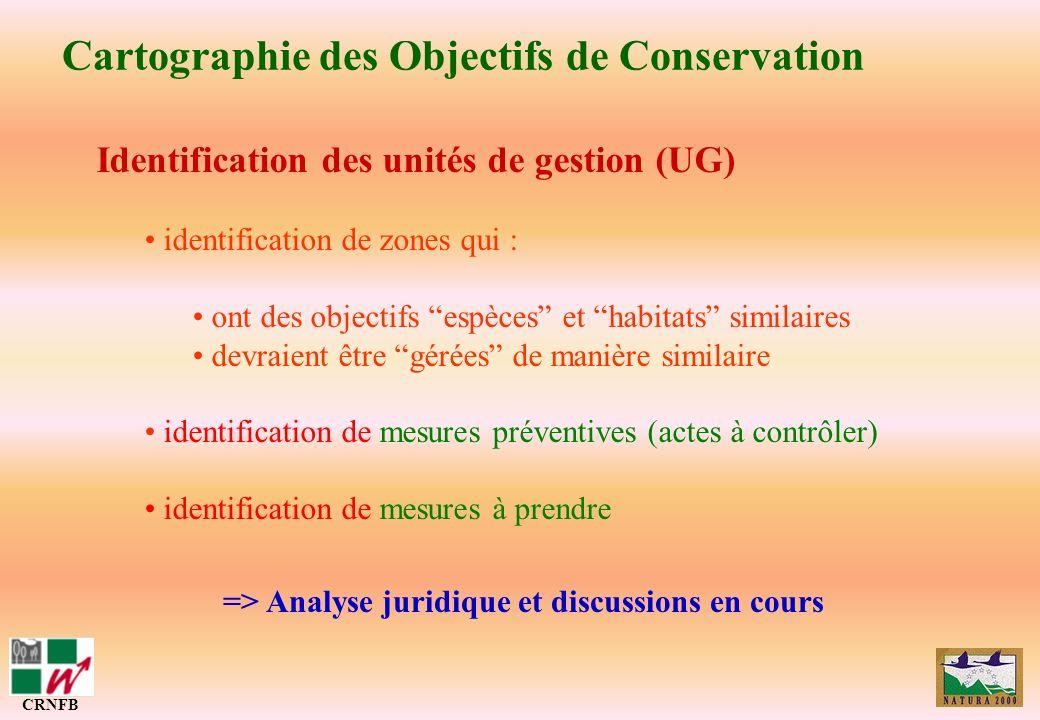 Cartographie des Objectifs de Conservation CRNFB => Analyse juridique et discussions en cours Identification des unités de gestion (UG) identification