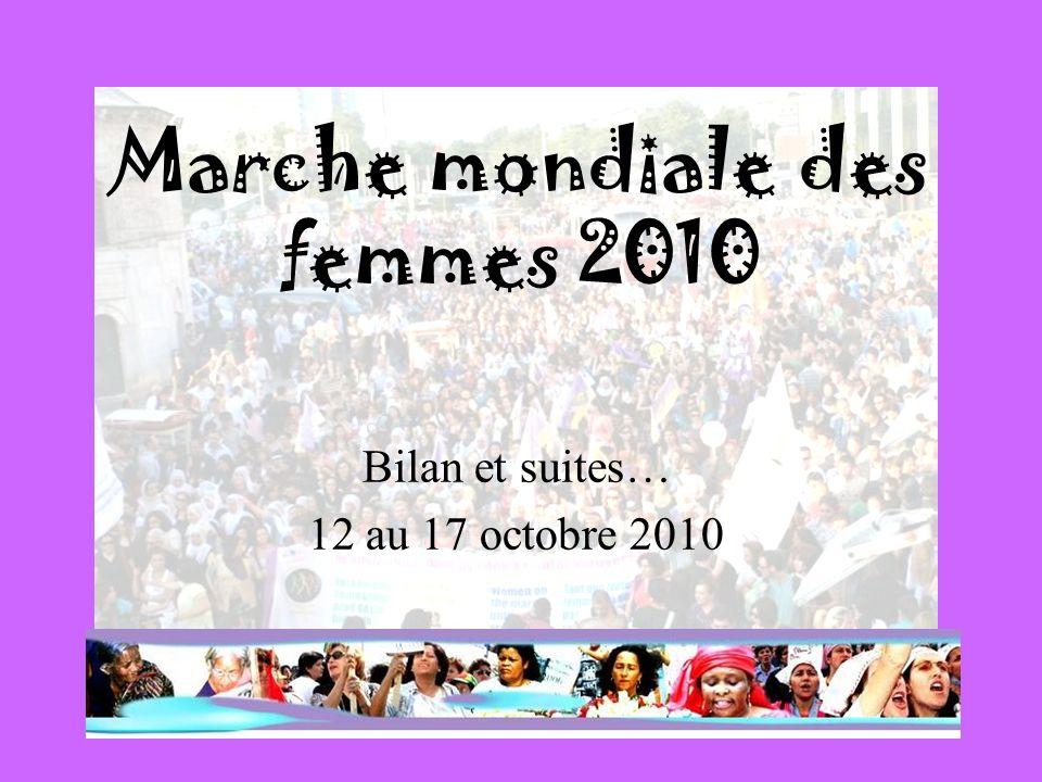 Marche mondiale des femmes 2010 Bilan et suites… 12 au 17 octobre 2010