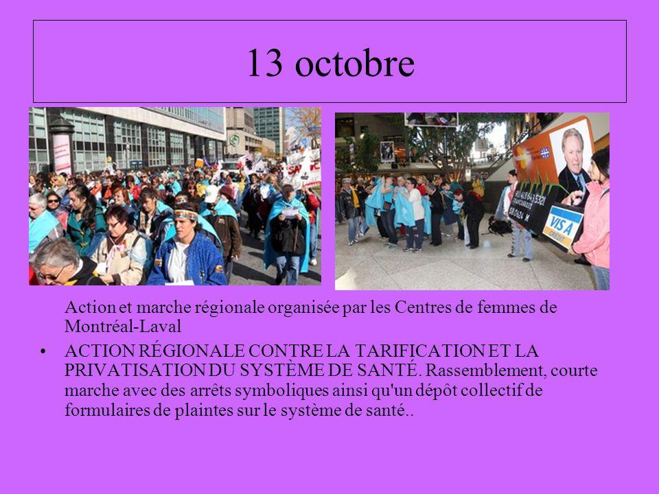 13 octobre Action et marche régionale organisée par les Centres de femmes de Montréal-Laval ACTION RÉGIONALE CONTRE LA TARIFICATION ET LA PRIVATISATION DU SYSTÈME DE SANTÉ.
