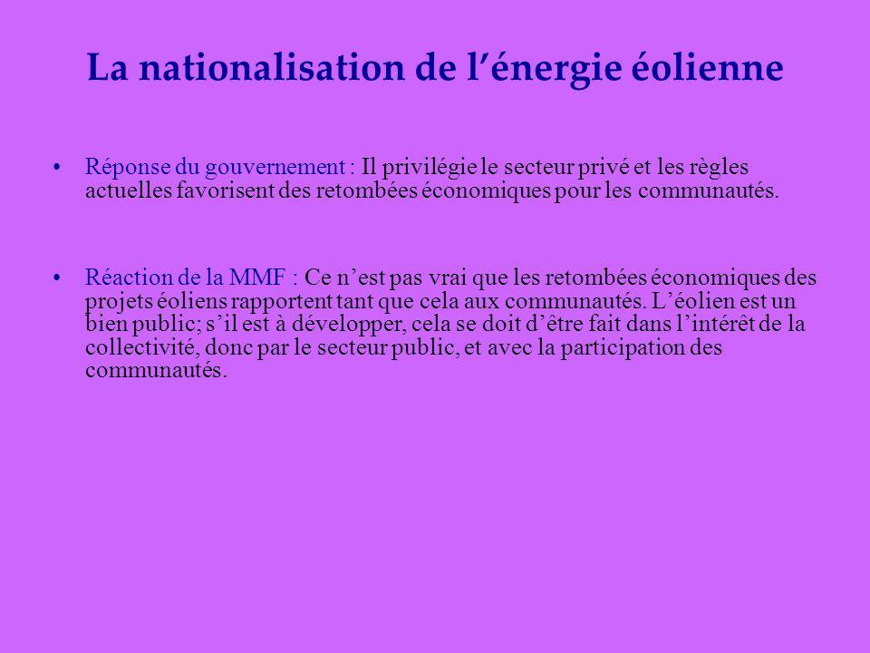 La nationalisation de lénergie éolienne Réponse du gouvernement : Il privilégie le secteur privé et les règles actuelles favorisent des retombées économiques pour les communautés.