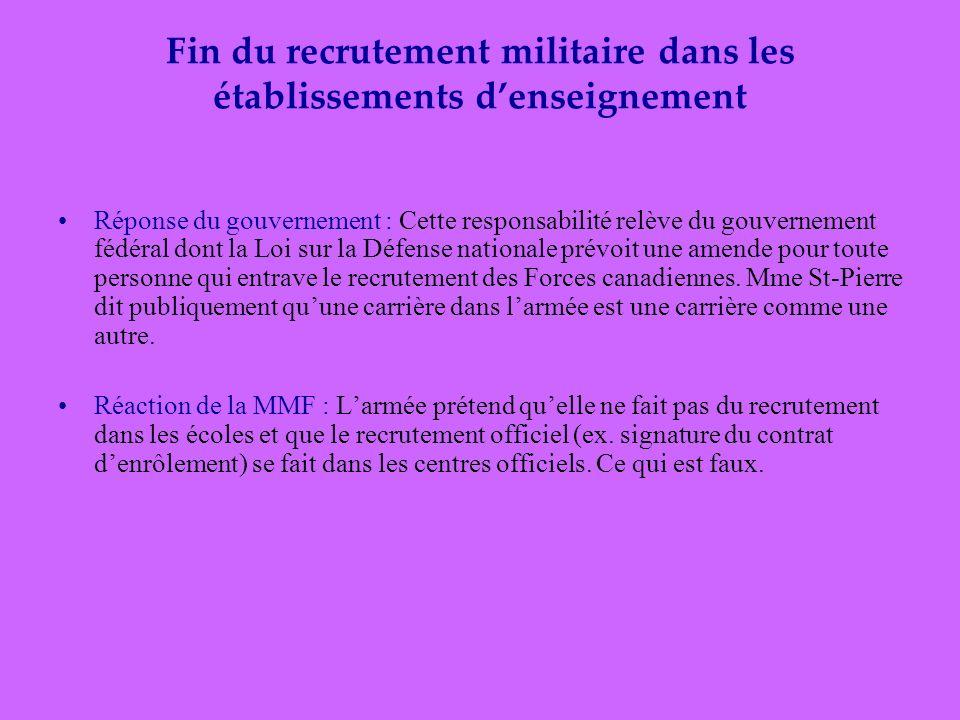 Fin du recrutement militaire dans les établissements denseignement Réponse du gouvernement : Cette responsabilité relève du gouvernement fédéral dont la Loi sur la Défense nationale prévoit une amende pour toute personne qui entrave le recrutement des Forces canadiennes.