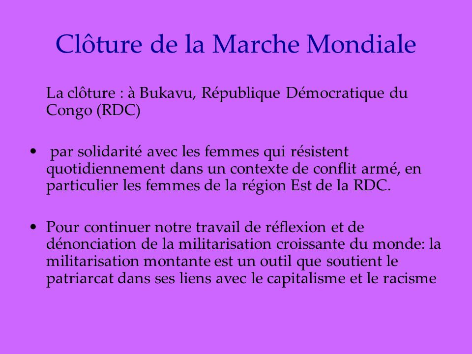 Clôture de la Marche Mondiale La clôture : à Bukavu, République Démocratique du Congo (RDC) par solidarité avec les femmes qui résistent quotidiennement dans un contexte de conflit armé, en particulier les femmes de la région Est de la RDC.