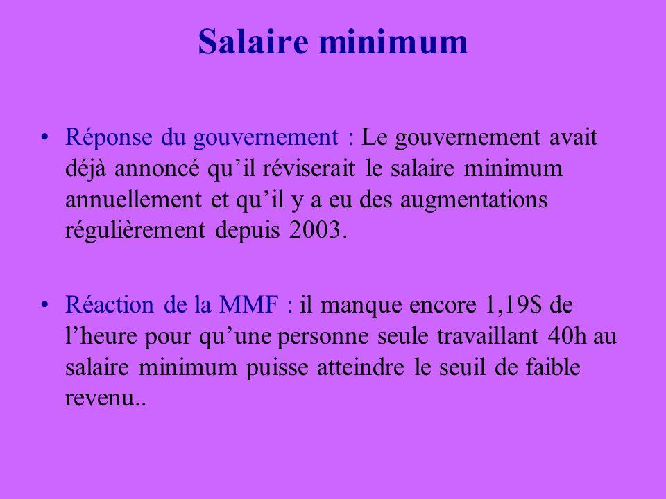 Salaire minimum Réponse du gouvernement : Le gouvernement avait déjà annoncé quil réviserait le salaire minimum annuellement et quil y a eu des augmentations régulièrement depuis 2003.