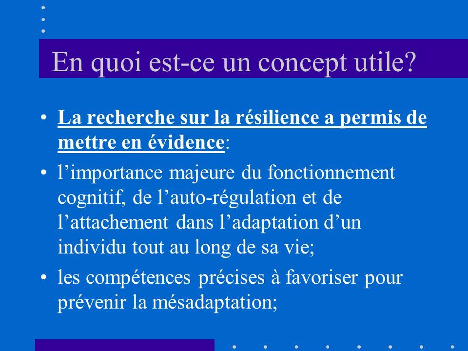 En quoi est-ce un concept utile? La recherche sur la résilience a permis de mettre en évidence: limportance majeure du fonctionnement cognitif, de lau