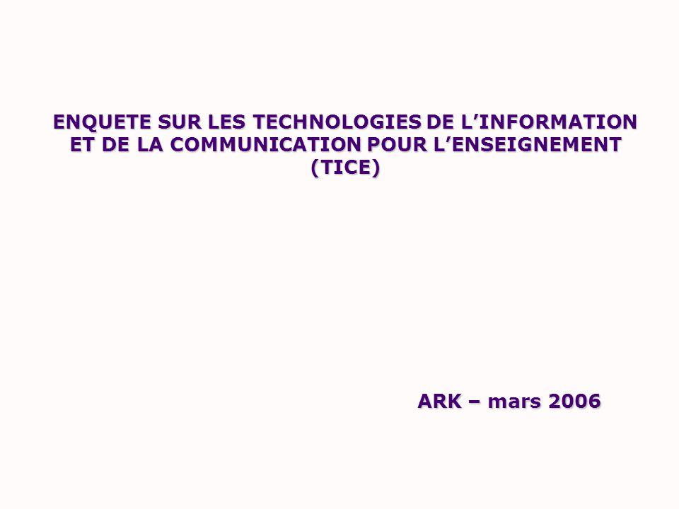 ENQUETE SUR LES TECHNOLOGIES DE LINFORMATION ET DE LA COMMUNICATION POUR LENSEIGNEMENT (TICE) ARK – mars 2006