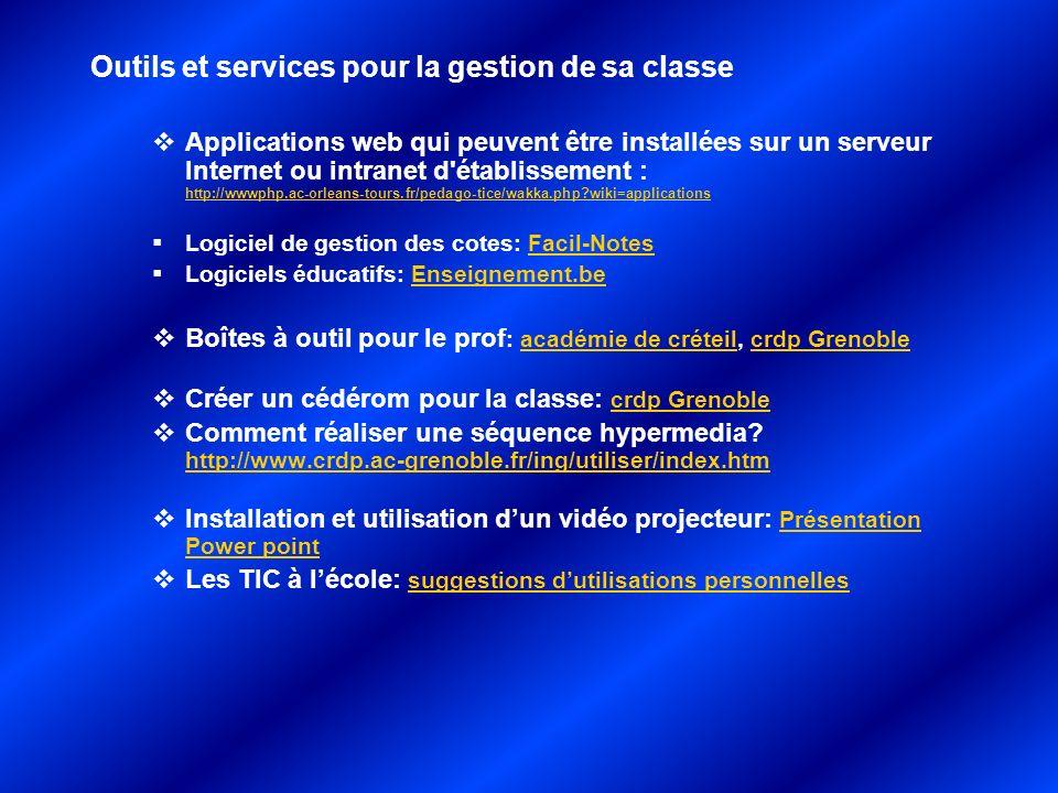 Applications web qui peuvent être installées sur un serveur Internet ou intranet d établissement : http://wwwphp.ac-orleans-tours.fr/pedago-tice/wakka.php?wiki=applications http://wwwphp.ac-orleans-tours.fr/pedago-tice/wakka.php?wiki=applications Logiciel de gestion des cotes: Facil-NotesFacil-Notes Logiciels éducatifs: Enseignement.beEnseignement.be Boîtes à outil pour le prof : académie de créteil, crdp Grenobleacadémie de créteilcrdp Grenoble Créer un cédérom pour la classe: crdp Grenoblecrdp Grenoble Comment réaliser une séquence hypermedia.