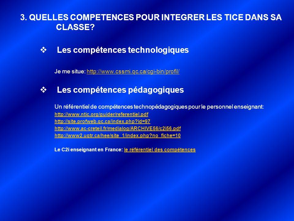 3. QUELLES COMPETENCES POUR INTEGRER LES TICE DANS SA CLASSE? Les compétences technologiques Je me situe: http://www.cssmi.qc.ca/cgi-bin/profil/http:/