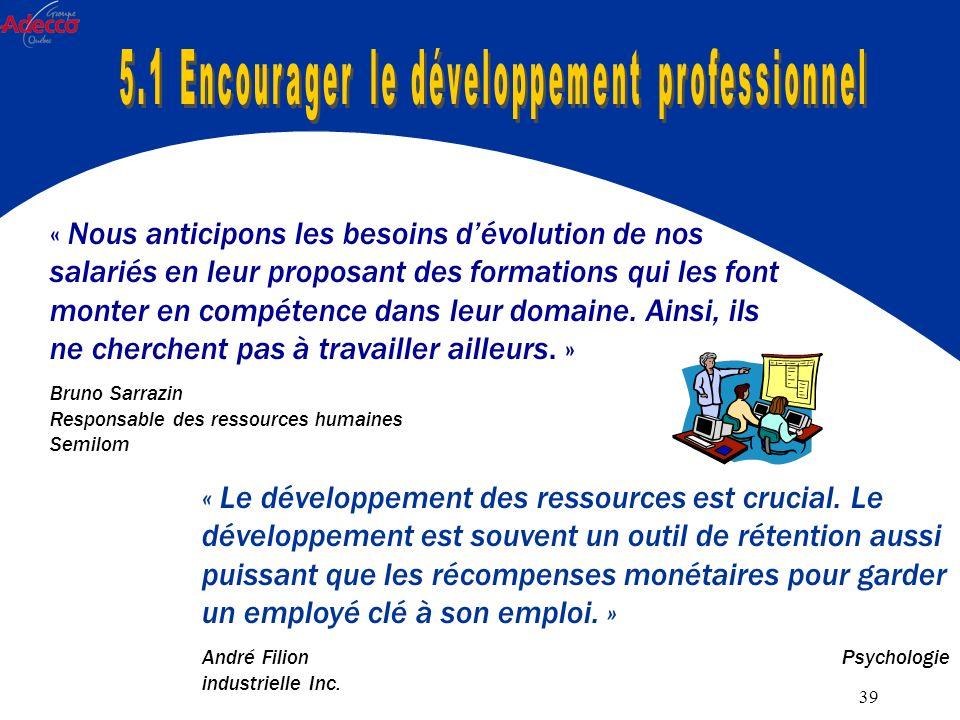 39 « Nous anticipons les besoins dévolution de nos salariés en leur proposant des formations qui les font monter en compétence dans leur domaine.