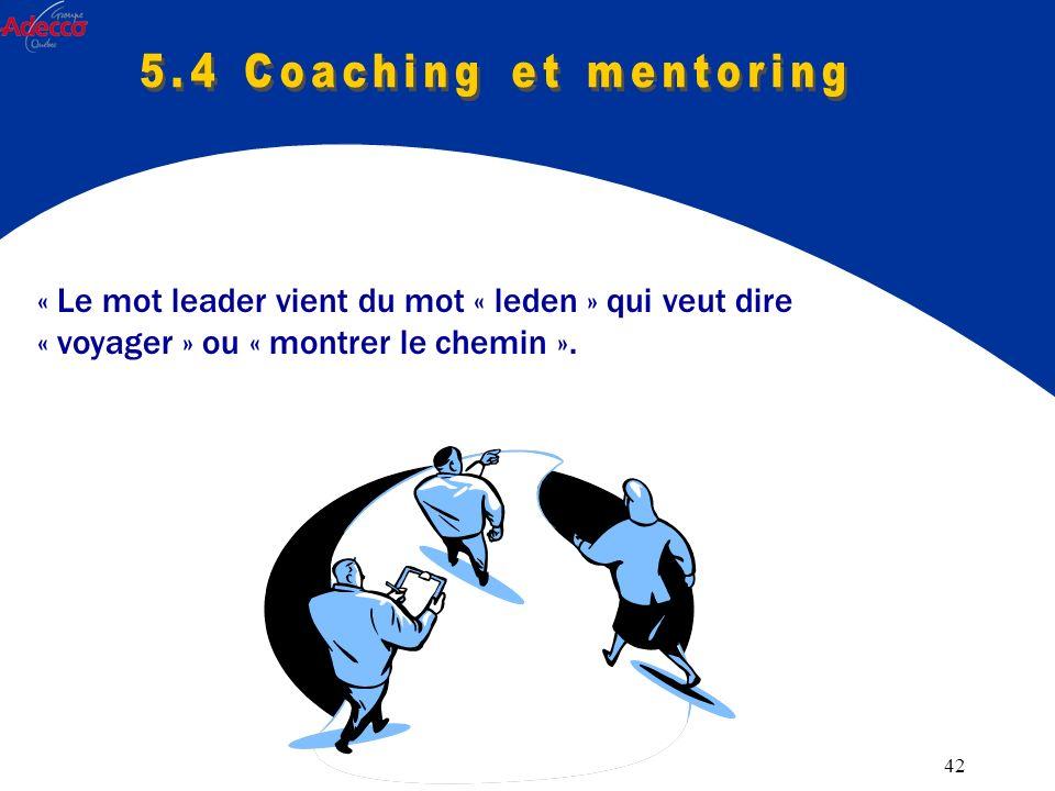 42 « Le mot leader vient du mot « leden » qui veut dire « voyager » ou « montrer le chemin ».