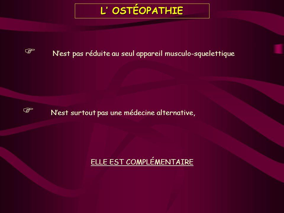 Nest surtout pas une médecine alternative, L OSTÉOPATHIE Nest pas réduite au seul appareil musculo-squelettique ELLE EST COMPLÉMENTAIRE