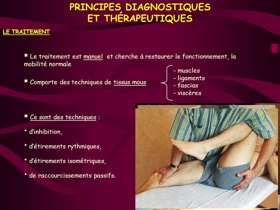 PRINCIPES DIAGNOSTIQUES ET THÉRAPEUTIQUES Le traitement est manuel et cherche à restaurer le fonctionnement, la mobilité normale Comporte des techniqu