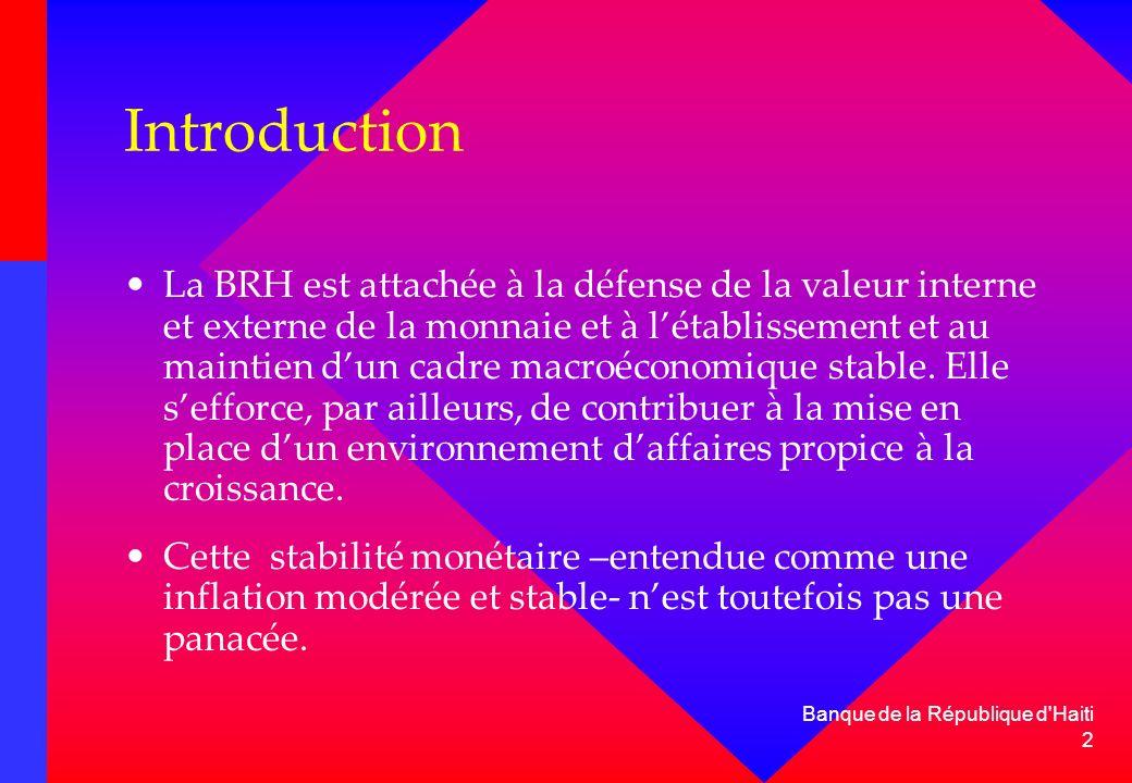2 Banque de la République d'Haiti Introduction La BRH est attachée à la défense de la valeur interne et externe de la monnaie et à létablissement et a