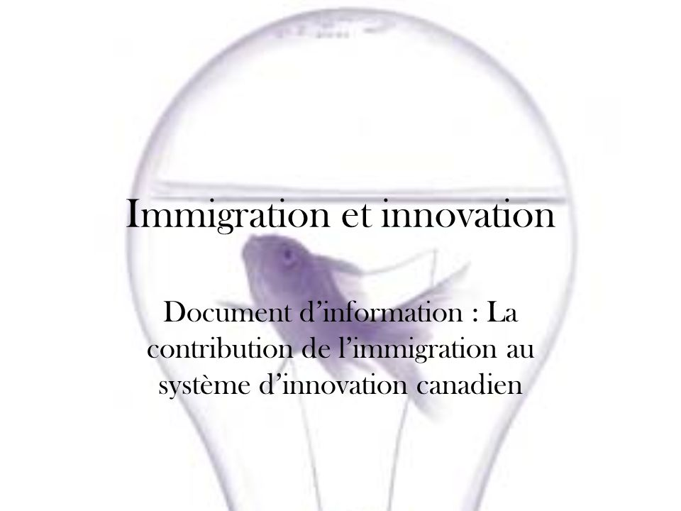 Immigration et innovation Document dinformation : La contribution de limmigration au système dinnovation canadien