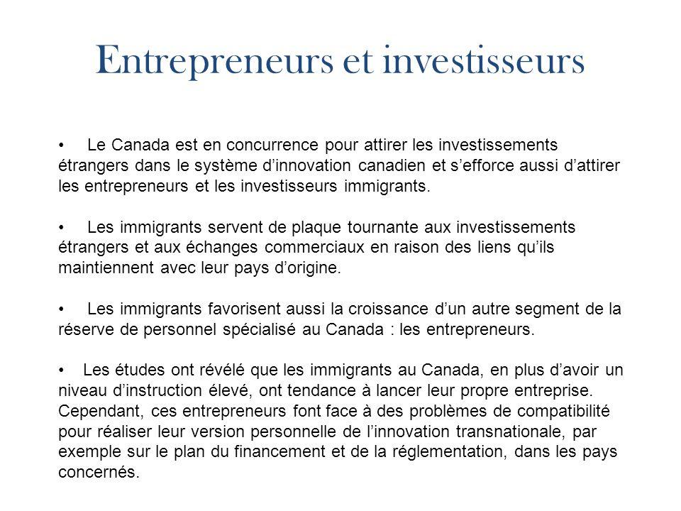 Entrepreneurs et investisseurs Le Canada est en concurrence pour attirer les investissements étrangers dans le système dinnovation canadien et sefforce aussi dattirer les entrepreneurs et les investisseurs immigrants.