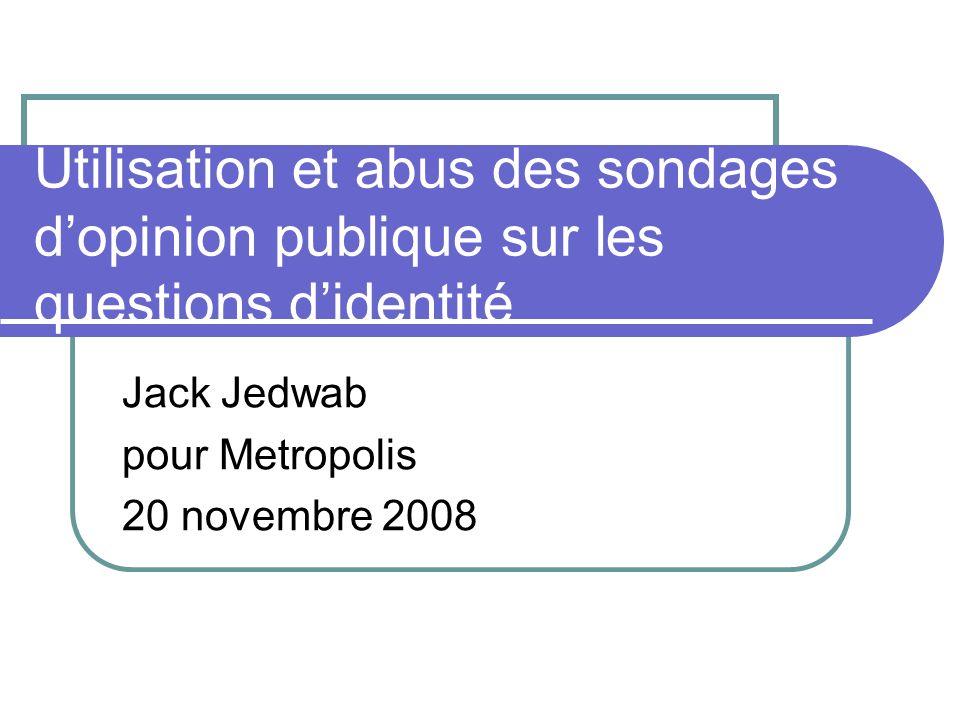 Utilisation et abus des sondages dopinion publique sur les questions didentité Jack Jedwab pour Metropolis 20 novembre 2008
