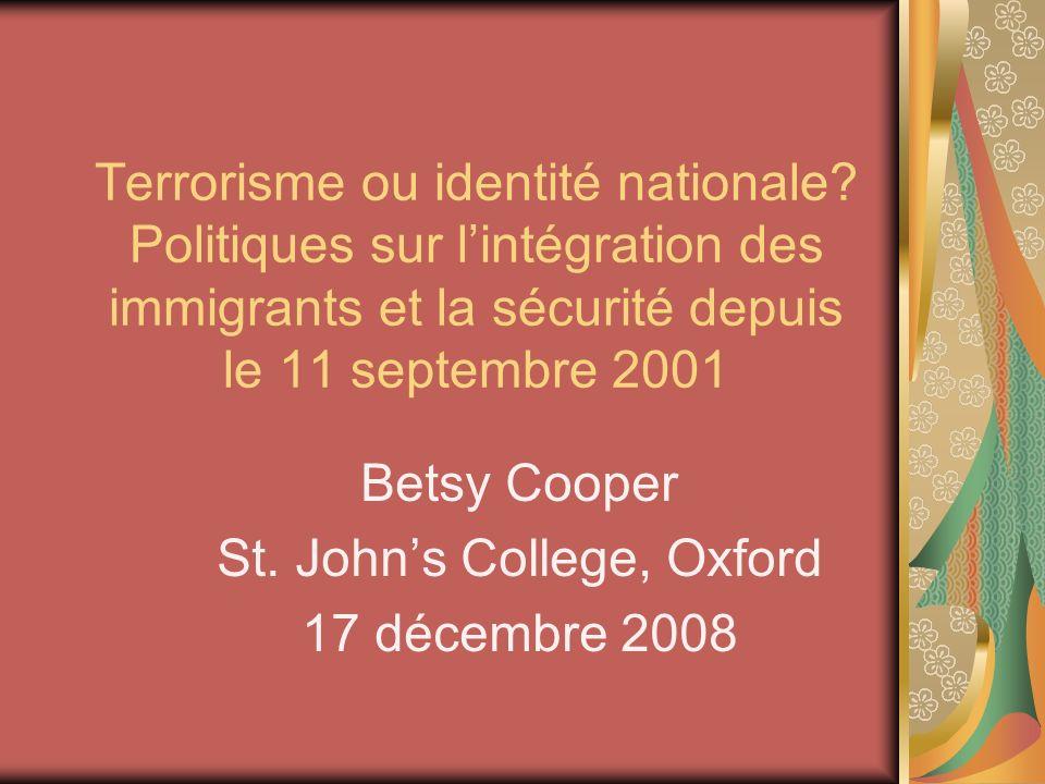 Terrorisme ou identité nationale? Politiques sur lintégration des immigrants et la sécurité depuis le 11 septembre 2001 Betsy Cooper St. Johns College