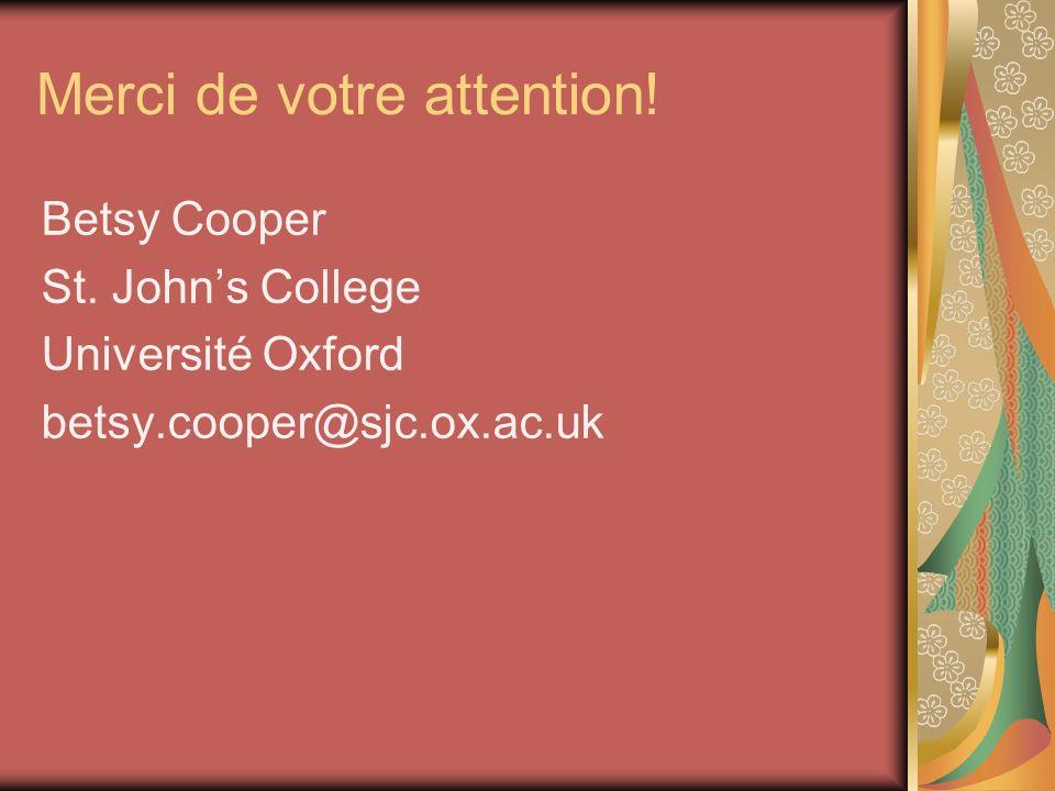 Merci de votre attention! Betsy Cooper St. Johns College Université Oxford betsy.cooper@sjc.ox.ac.uk
