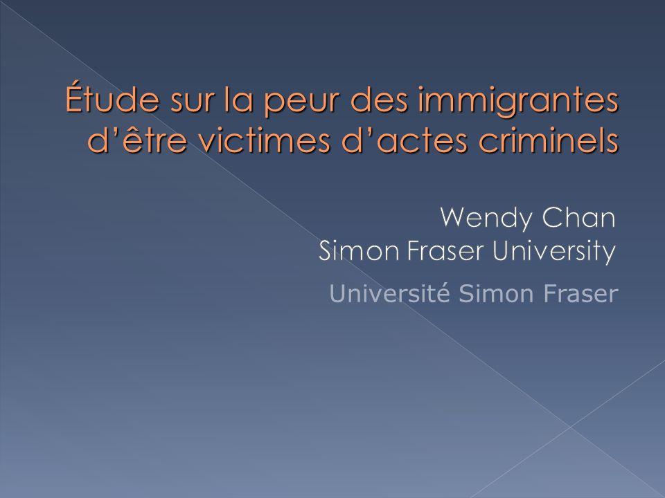 Étude sur la peur des immigrantes dêtre victimes dactes criminels Université Simon Fraser