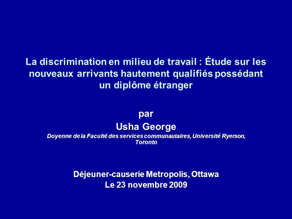 La discrimination en milieu de travail : Étude sur les nouveaux arrivants hautement qualifiés possédant un diplôme étranger par Usha George Doyenne de